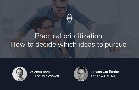 Practical prioritization: how to decide which ideas to pursue